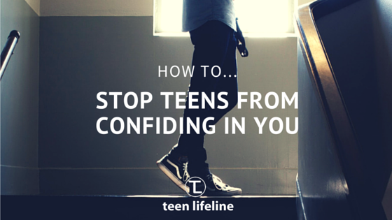 How to Stop Teens from Confiding in You