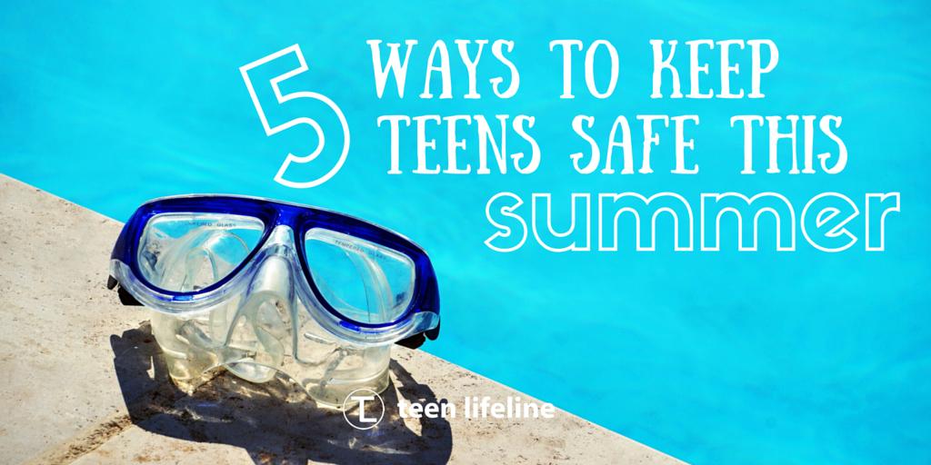 5 Ways to Keep Teens Safe This Summer